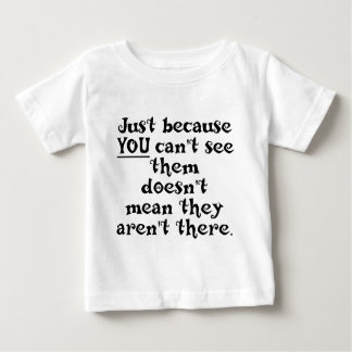 Just because you can't see them.... baby T-Shirt