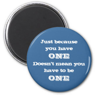 Just Because You Have One Magnet
