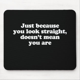 Just because you look straight doesnt mean you ar mousepad