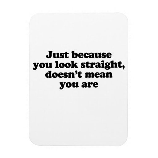 Just because you look straight doesnt' mean you ar rectangular photo magnet