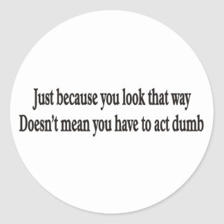 Just because you look that way customizable sticke round sticker