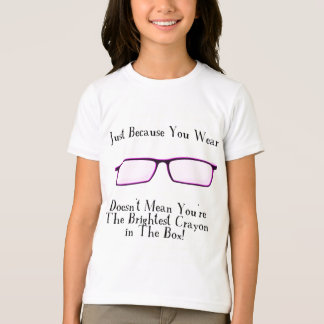 Just Because You Wear Glasses (pink) T-Shirt