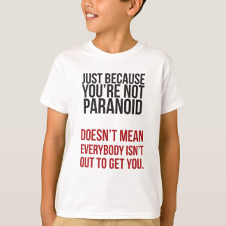 Just because your paranoid... T-Shirt