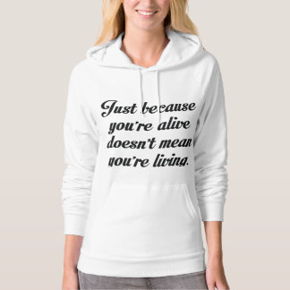 Just Because You're Alive Doesn't Mean Your Living Sweatshirt