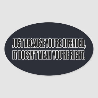 Just Because You're Offended, it Doesn't... Oval Sticker