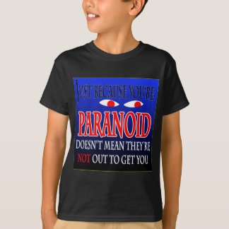 Just because you're paranoid T-Shirt