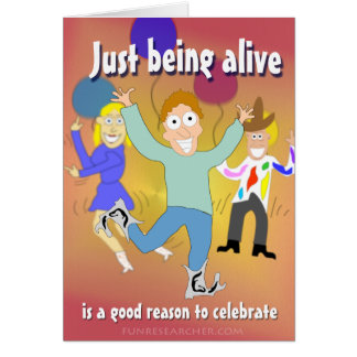 Just Being Alive - is a Good Reason to Celebrate Card