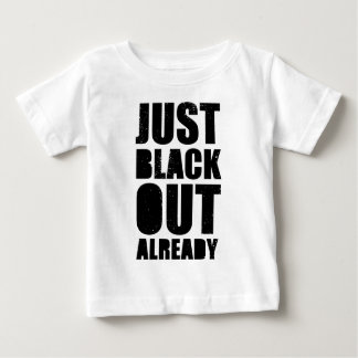 Just Black Out Already Baby T-Shirt