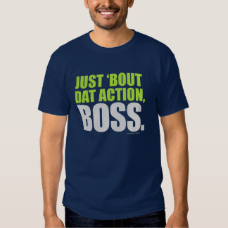 Just 'Bout Dat Action Boss About That Action Quote Tee Shirt