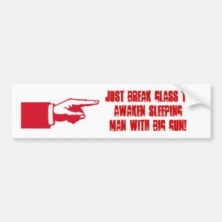 Just break glass to awaken sleeping man w/ big gun bumper sticker