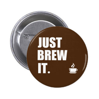Just Brew It Morning Coffee Humor Button