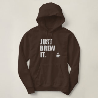 Just Brew It Morning Coffee Humor Hoodie