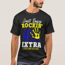 Just Busy Rockin' My Awesome Extra Chromosome T-Shirt