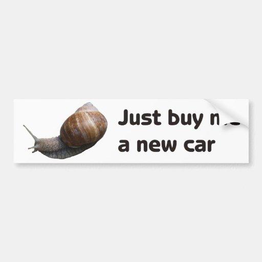 Just buy ME A new car Car Bumper Sticker