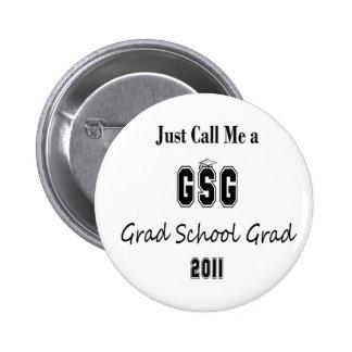 Just Call Me a Grad School Graduate Pinback Buttons