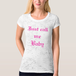 Just Call Me Baby Shirts
