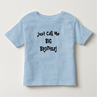 Just Call Me BIG BROTHER! Toddler T-shirt