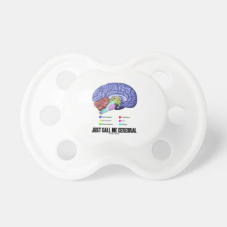 Just Call Me Cerebral (Brain Anatomy Humor) Baby Pacifiers