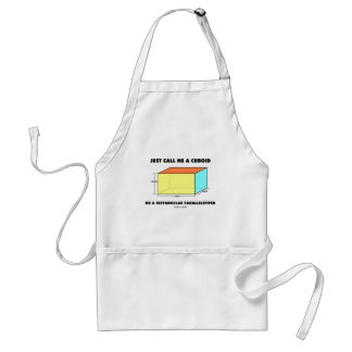 Just Call Me Cuboid Or Rectangular Parallelepiped Adult Apron