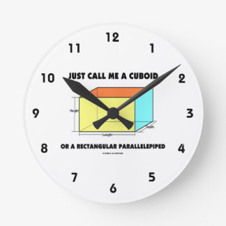 Just Call Me Cuboid Or Rectangular Parallelepiped Round Clock