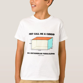Just Call Me Cuboid Or Rectangular Parallelepiped T-Shirt