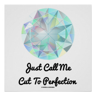 Just Call Me Cut To Perfection Diamond Poster
