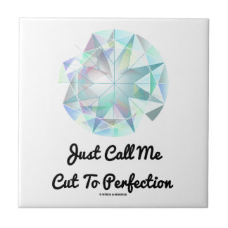 Just Call Me Cut To Perfection Diamond Tile