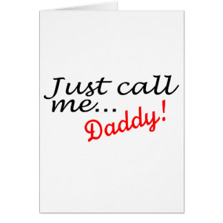 Just Call Me Daddy Card