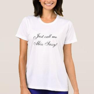 Just Call Me Miss Sassy shirt