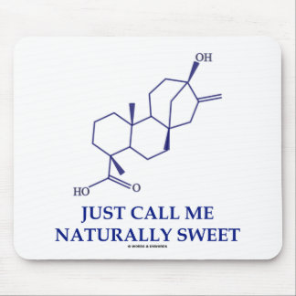 Just Call Me Naturally Sweet (Steviol) Mousepads