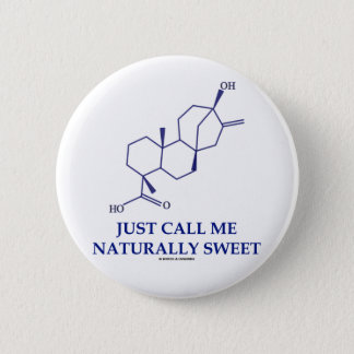 Just Call Me Naturally Sweet (Steviol) Pinback Button