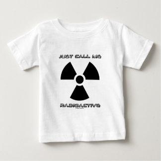 Just Call Me Radioactive (Radioactive Sign) Baby T-Shirt