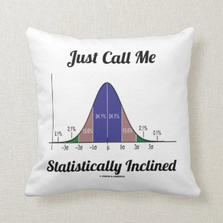 Just Call Me Statistically Inclined (Bell Curve) Pillows