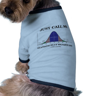 Just Call Me Statistically Significant Doggie Tee Shirt