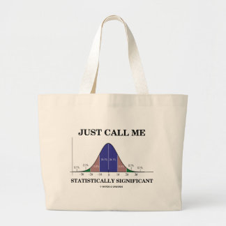 Just Call Me Statistically Significant Large Tote Bag