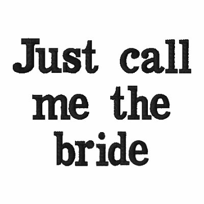 Just Call Me the Bride Embroidered Polo Shirt