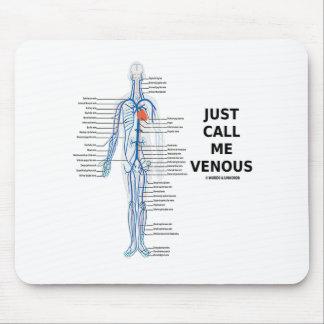 Just Call Me Venous (Circulatory System Humor) Mouse Pad