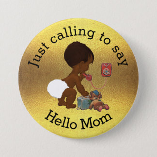 Just Calling to Say Hello Mom Pinback Button