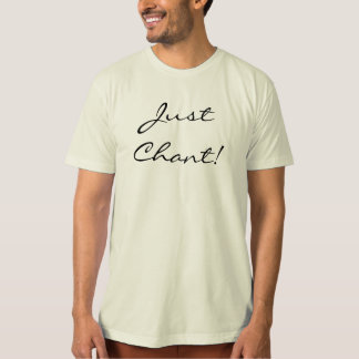 Just Chant! T-Shirt