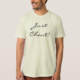 Just Chant! Tee Shirt