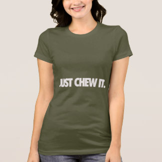Just Chew It T-Shirt