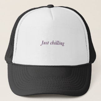 Just chilling trucker hat