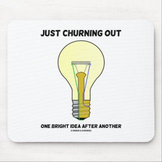 Just Churning Out One Bright Idea After Another Mousepad