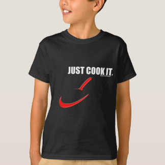 JUST COOK IT. T-Shirt