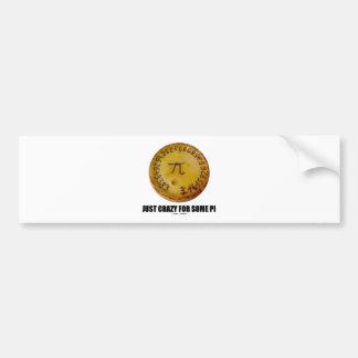 Just Crazy For Some Pi (Pi / Pie Math Humor) Bumper Sticker