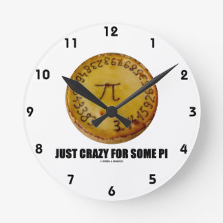 Just Crazy For Some Pi (Pi / Pie Math Humor) Round Clock