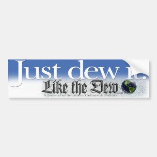 Just Dew It Bumper Sticker