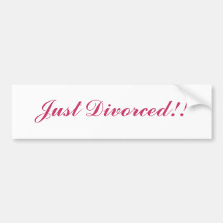 Just Divorced!! Bumper sticker
