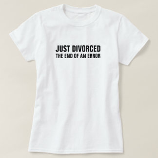 Just Divorced The End of an Error T-Shirt