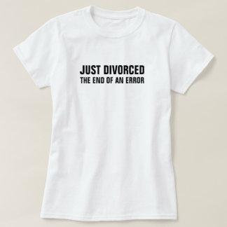 Just Divorced The End of an Error Tee Shirt